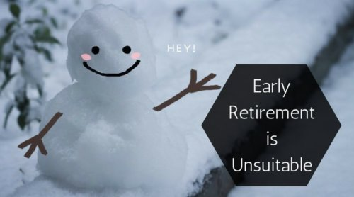 Early Retirement is Unsuitable